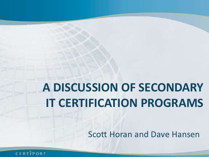 A DISCUSSION OF SECONDARYIT CERTIFICATION PROGRAMS       Scott Horan and Dave Hansen