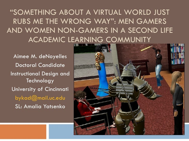 """ SOMETHING ABOUT A VIRTUAL WORLD JUST RUBS ME THE WRONG WAY"": MEN GAMERS AND WOMEN NON-GAMERS IN A SECOND LIFE ACADEMIC L..."