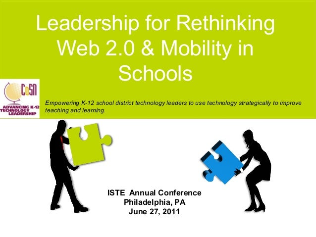 Leadership for Rethinking Web 2.0 & Mobility in Schools Empowering K-12 school district technology leaders to use technolo...