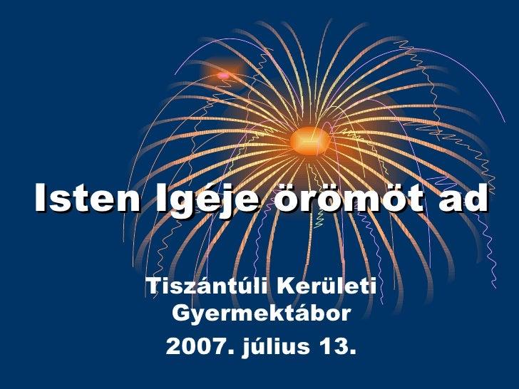Isten Igéje örömöt ad Tiszántúli Kerületi Gyermektábor 2007. július 13.