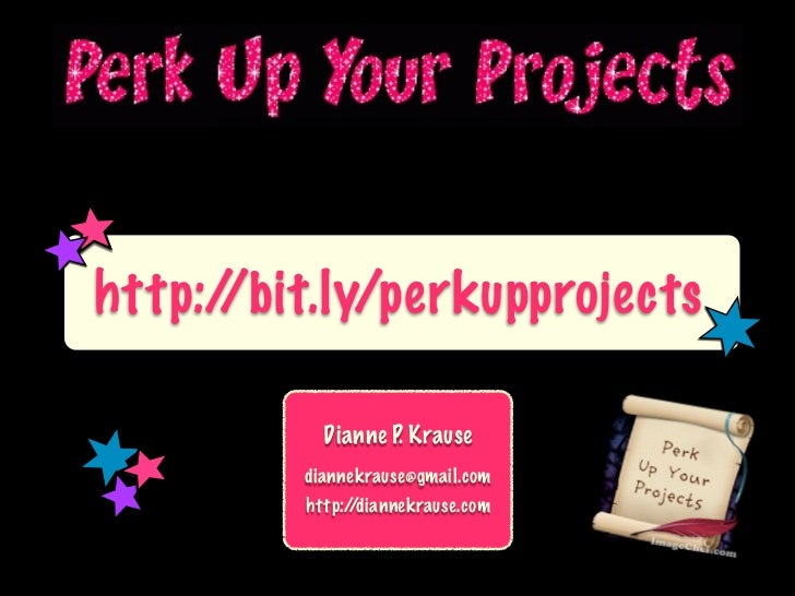 http://bit.ly/perkupprojects           Dianne P. Krause         diannekrause@gmail.com         http://diannekrause.com