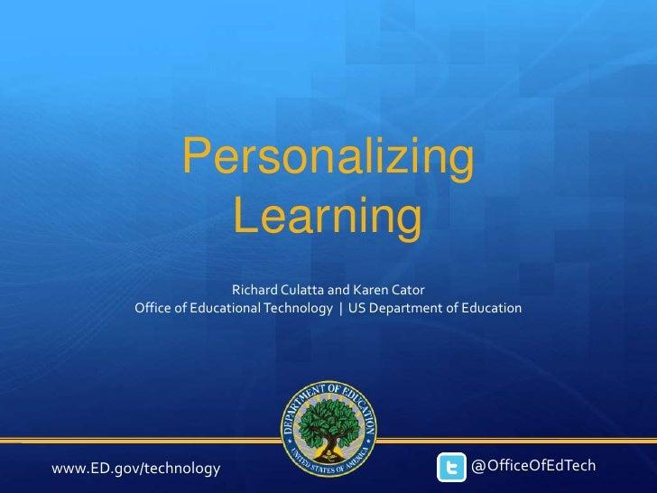 Personalizing                   Learning                          Richard Culatta and Karen Cator          Office of Educa...