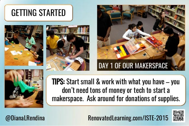 @DianaLRendina RenovatedLearning.com/ISTE-2015 GETTING STARTED TIPS: Start small & work with what you have – you don't nee...