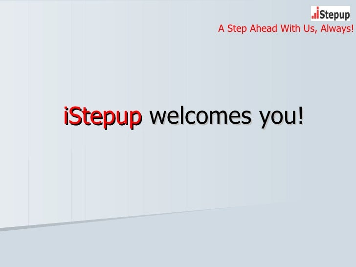 iStepup  welcomes you! A Step Ahead With Us, Always!