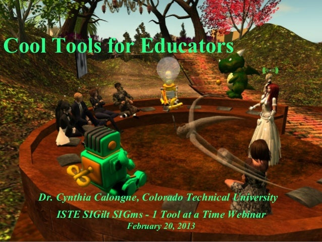Cool Tools for Educators   Dr. Cynthia Calongne, Colorado Technical University      ISTE SIGilt SIGms - 1 Tool at a Time W...