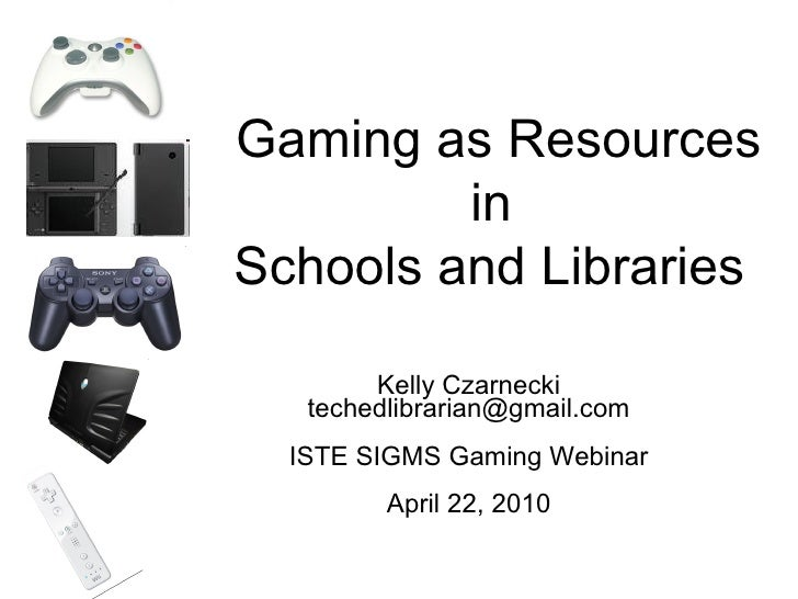 Kelly Czarnecki [email_address] ISTE SIGMS Gaming Webinar April 22, 2010 Gaming as Resources in  Schools and Libraries
