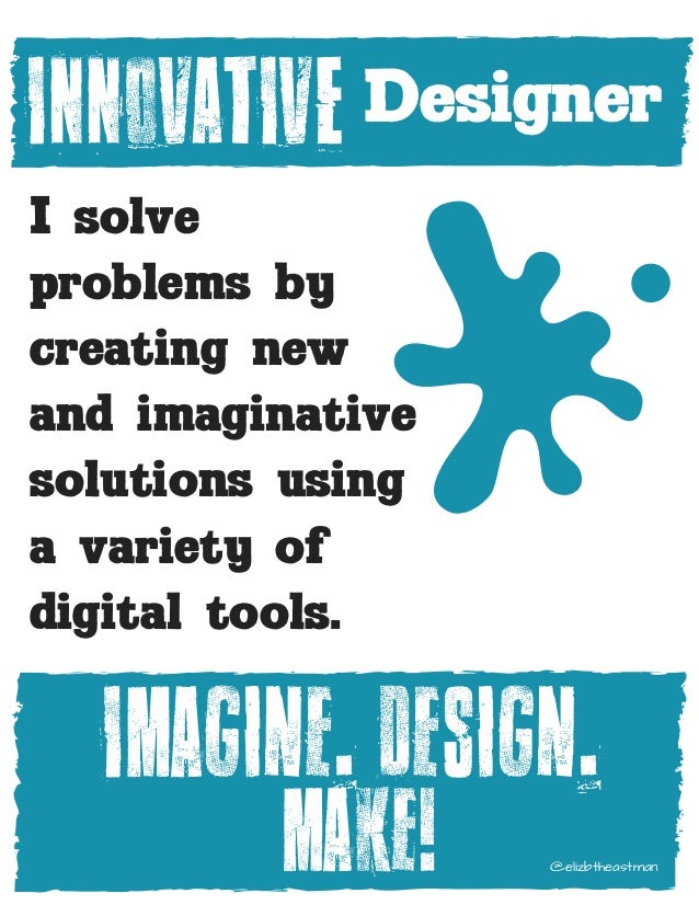 INNOVATIVE I solve problems by creating new and imaginative solutions using a variety of digital tools. Designer Imagine. ...