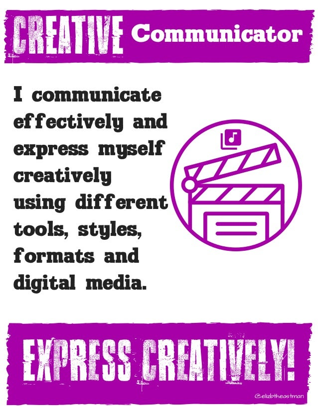 CREATIVE I communicate effectively and express myself creatively using different tools, styles, formats and digital media....