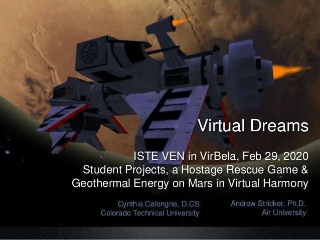 Cynthia Calongne, D.CS Colorado Technical University Andrew Stricker, Ph.D. Air University Virtual Dreams ISTE VEN in VirB...
