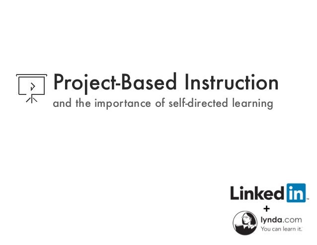 Project-Based Instruction and the importance of self-directed learning
