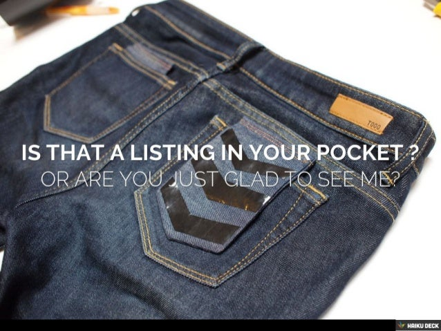 Is that A Listing in your pocket, Or Are You Just Glad To See Me