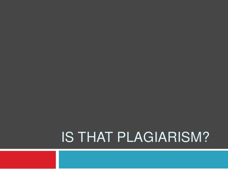 Is that plagiarism? <br />