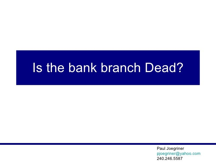 Is the bank branch Dead?