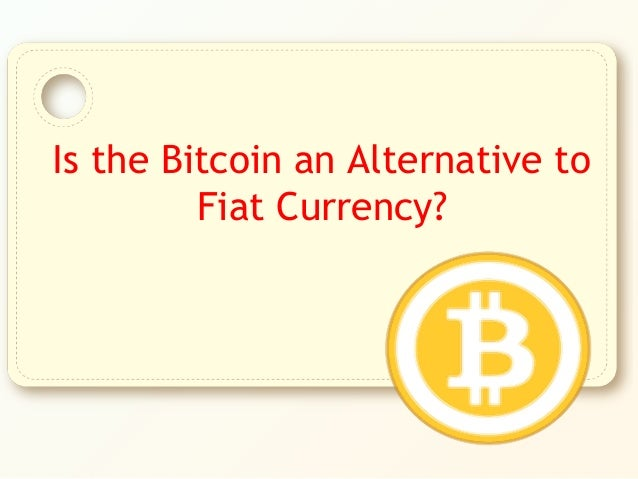 Is the Bitcoin an Alternative to Fiat Currency?