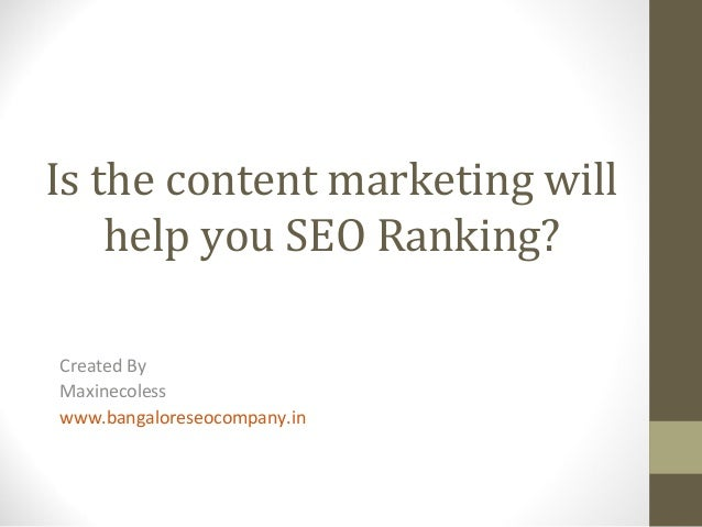 Is the content marketing will help you SEO Ranking? Created By Maxinecoless www.bangaloreseocompany.in