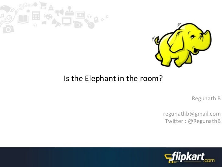Is the Elephant in the room?                                         Regunath B                               regunathb@gm...