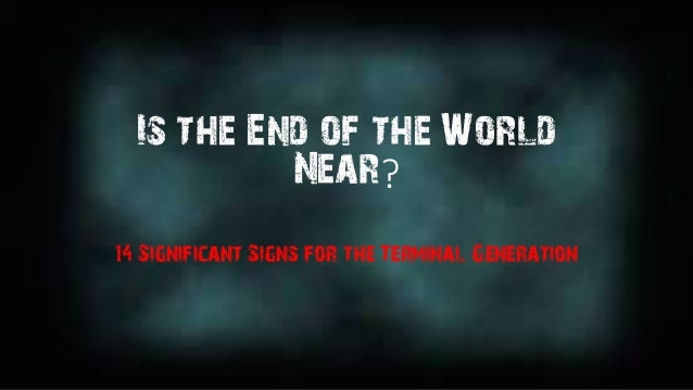 Is the End of the WorldNear?14 Significant Signs for the Terminal ...