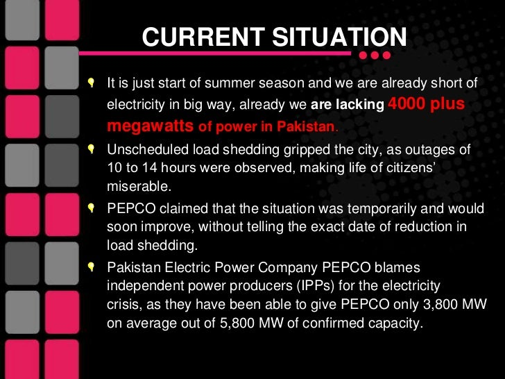 load shedding of electricity in town Pakistan is expected to continue being affected by electricity load shedding until december at least because the existing transmission and distribution network lacks the capacity to carry more .