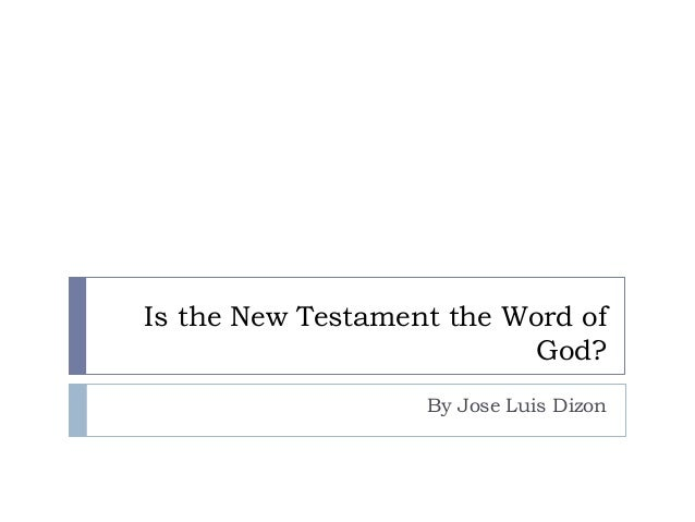 Is the New Testament the Word of God? By Jose Luis Dizon