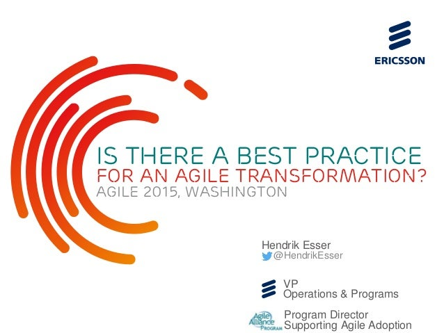 Hendrik Esser @HendrikEsser VP Operations & Programs Program Director Supporting Agile Adoption Is there a best Practice f...
