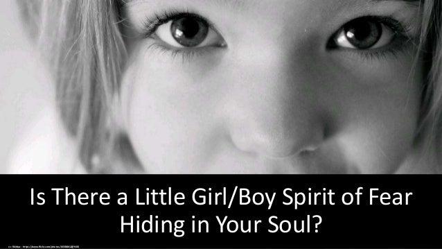 Is There a Little Girl/Boy Spirit of Fear Hiding in Your Soul? cc: fikirbaz - https://www.flickr.com/photos/60388612@N00