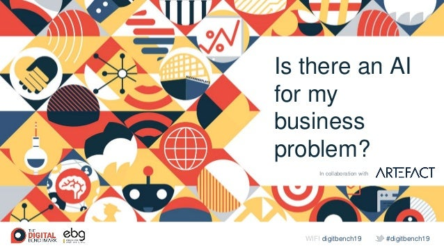 #digitbench19WIFI digitbench19 Is there an AI for my business problem? In collaboration with