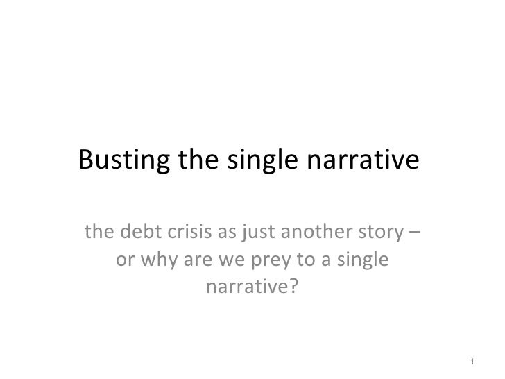 BELIEVING IS SEEING the debt crisis as just another story – or why are we prey to a single narrative?