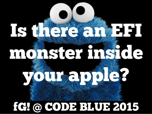fG! @ CODE BLUE 2015 Is there an EFI monster inside your apple?