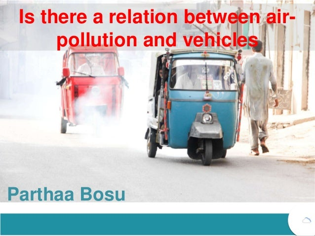 Is there a relation between air- pollution and vehicles Parthaa Bosu