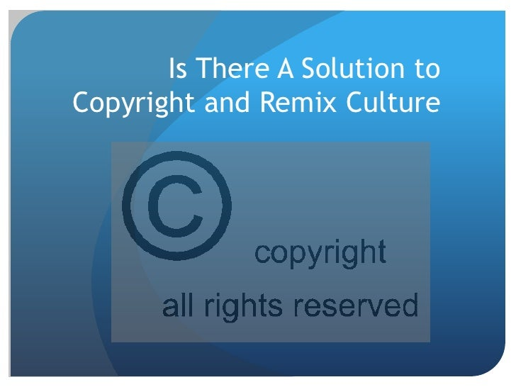 Is There A Solution to Copyright and Remix Culture<br />