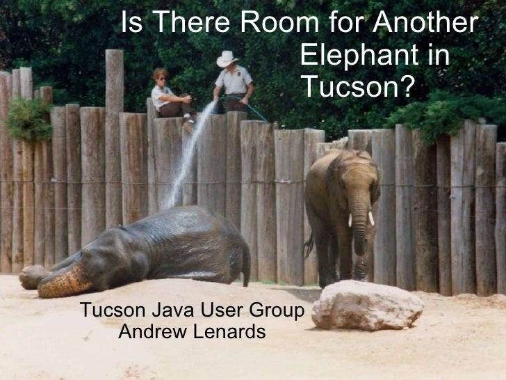 Is There Room for Another  Elephant in  Tucson? Tucson Java User Group Andrew Lenards