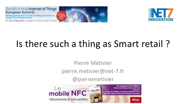 Is there such a thing as Smart retail ? Pierre Métivier pierre.metivier@net-7.fr @pierremetivier
