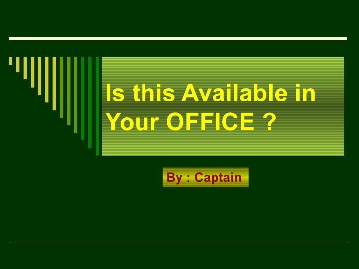 Is this Available in Your OFFICE ? By : Captain