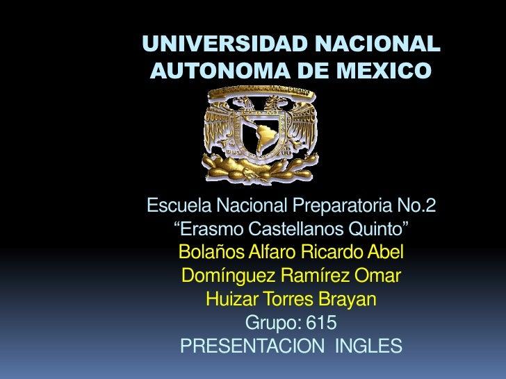 """UNIVERSIDAD NACIONAL AUTONOMA DE MEXICOEscuela Nacional Preparatoria No.2""""Erasmo Castellanos Quinto""""Bolaños Alfaro Ricardo..."""