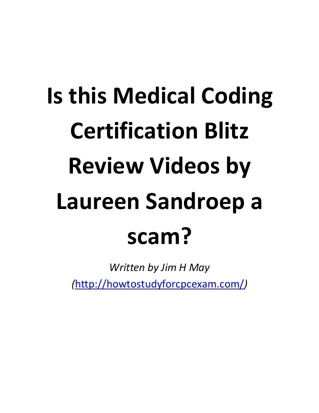 Is this Medical Coding Certification Blitz Review Videos by Laureen Sandroep a scam? Written by Jim H May (http://howtostu...