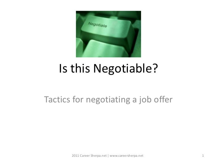 Is this Negotiable?Tactics for negotiating a job offer       2011 Career Sherpa.net   www.careersherpa.net   1
