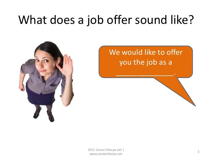 What does a job offer sound like?                          We would like to offer                            you the job a...