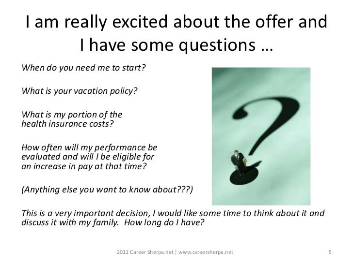 I am really excited about the offer and        I have some questions …When do you need me to start?What is your vacation p...