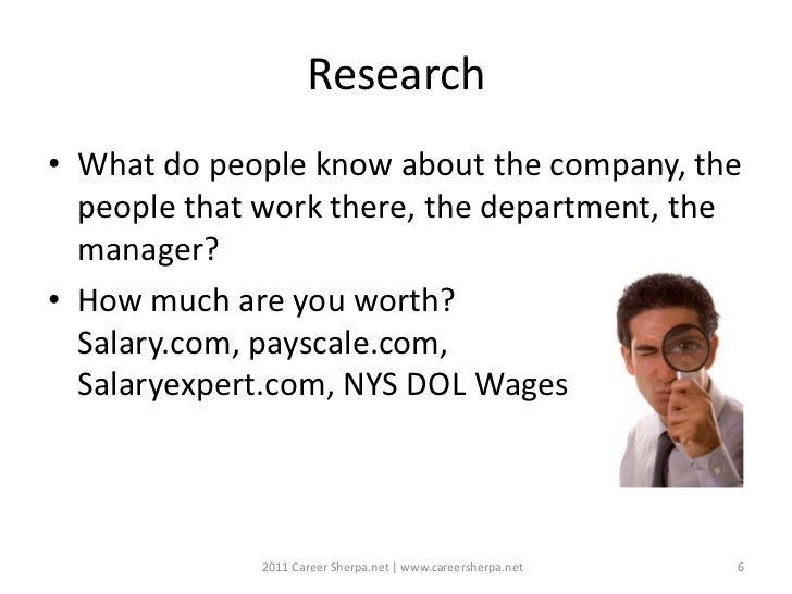 Research• What do people know about the company, the  people that work there, the department, the  manager?• How much are ...