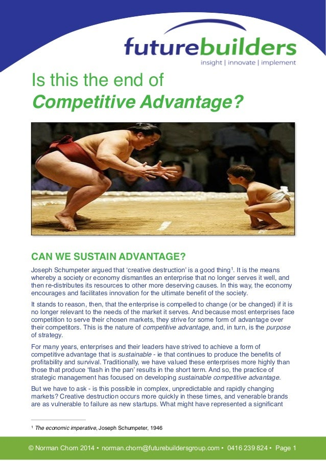 !  T! !  Is this the end of  Competitive Advantage?!  ! CAN WE SUSTAIN ADVANTAGE?! !  Joseph Schumpeter argued that 'crea...