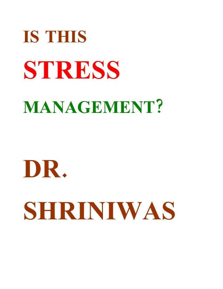 IS THIS  STRESS MANAGEMENT?   DR. SHRINIWAS