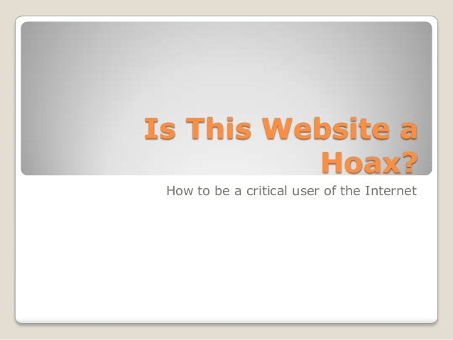 Is This Website a Hoax? How to be a critical user of the Internet