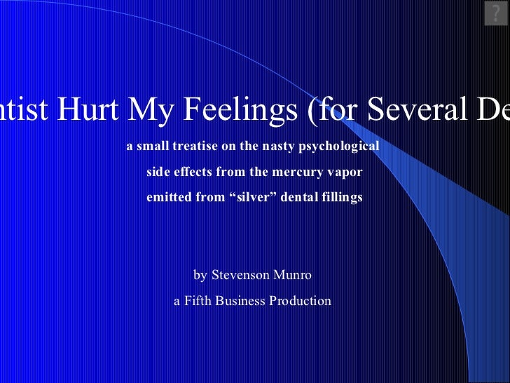 My Dentist Hurt My Feelings (for Several Decades)   a small treatise on the nasty psychological side effects from the merc...