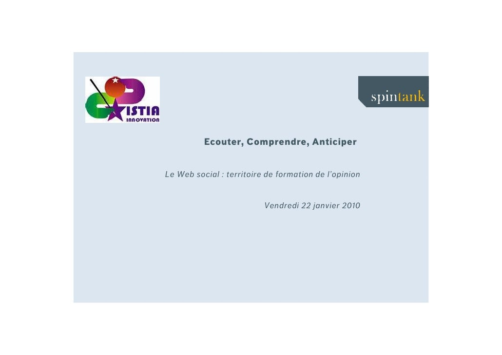 Ecouter, Comprendre, Anticiper   Le Web social : territoire de formation de l'opinion                             Vendredi...