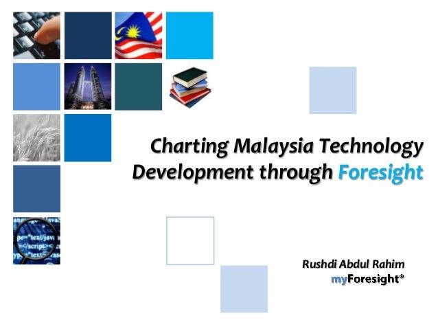Charting Malaysia Technology Development through Foresight Rushdi Abdul Rahim