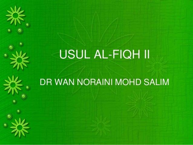 USUL AL-FIQH II DR WAN NORAINI MOHD SALIM