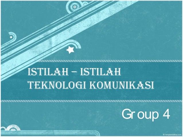 IstIlah – IstIlah teknologI komunIkasI Group 4