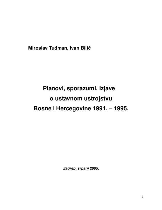 i Miroslav Tuđman, Ivan Bilić Planovi, sporazumi, izjave o ustavnom ustrojstvu Bosne i Hercegovine 1991. – 1995. Zagreb, s...