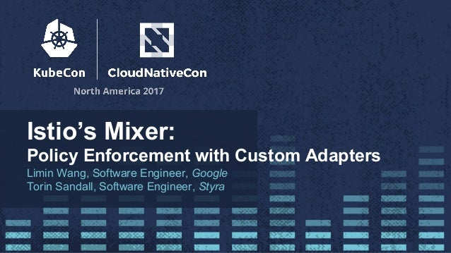 Istio's mixer policy enforcement with custom adapters (cloud nativec…