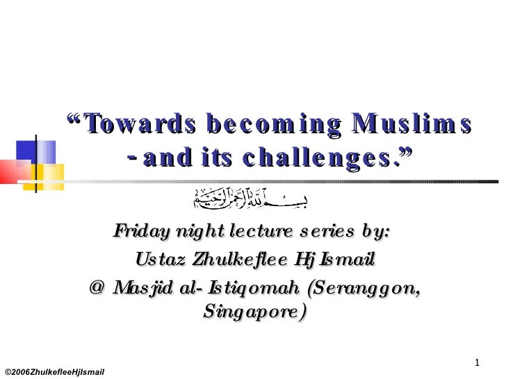 """"""" Towards becoming Muslims - and its challenges."""" Friday night lecture series by:  Ustaz Zhulkeflee Hj Ismail @ Masjid al-..."""